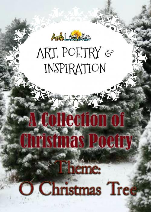 Art, Poetry & Inspiration- O Christmas Tree