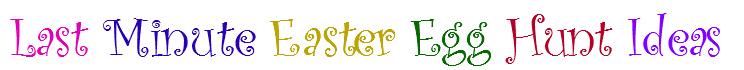 Last Minute Easter Egg Hunt Ideas